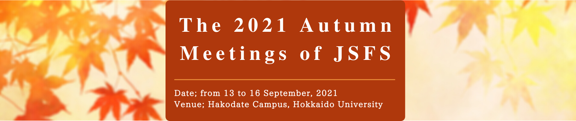 The 2021 Autumn Meetings of JSFS